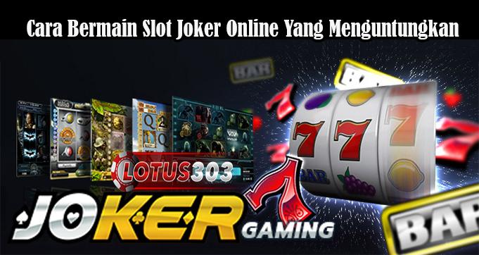 Cara Bermain Slot Joker Online Yang Menguntungkan