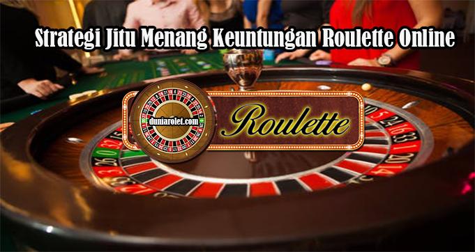 Strategi Jitu Menang Keuntungan Roulette Online