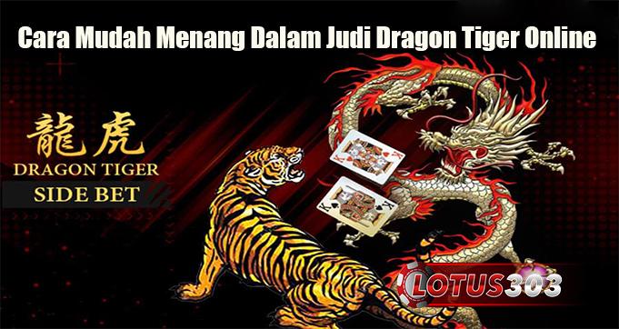 Cara Mudah Menang Dalam Judi Dragon Tiger Online
